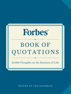 Forbes Book of Quotations 10, 000 Thoughts on the Business of Life