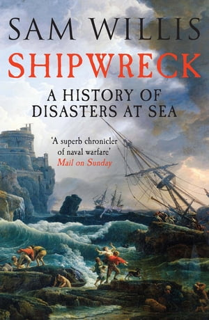 Shipwreck A History of Disasters at Sea