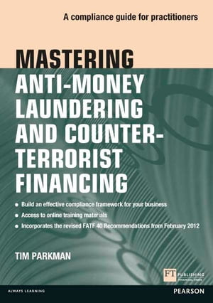 Mastering Anti-Money Laundering and Counter-Terrorist Financing A compliance guide for practitioners