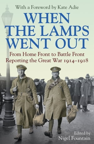 When the Lamps Went Out Reporting the Great War 1914?1918