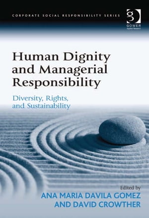 Human Dignity and Managerial Responsibility Diversity,  Rights,  and Sustainability