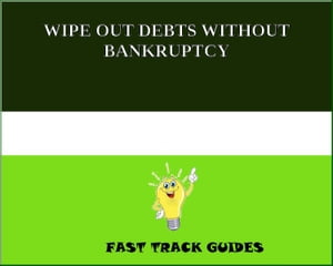 WIPE OUT DEBTS WITHOUT BANKRUPTCY