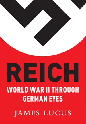 Reich World War II Through German Eyes