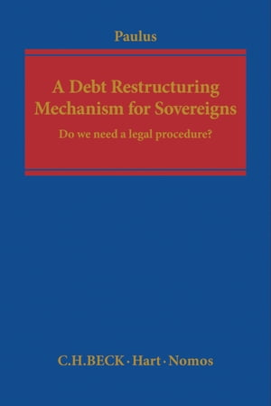 A Debt Restructuring Mechanism for Sovereigns Do We Need a Legal Procedure?