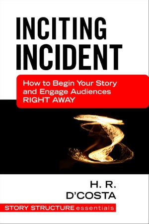 Inciting Incident How to Begin Your Story and Engage Audiences Right Away