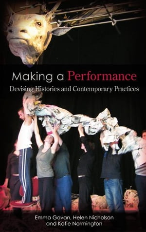 Making a Performance Devising Histories and Contemporary Practices