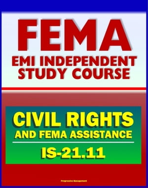21st Century FEMA Study Course: Civil Rights and FEMA Disaster Assistance (IS-21.11) - Ensuring the Civil Rights of FEMA Customers