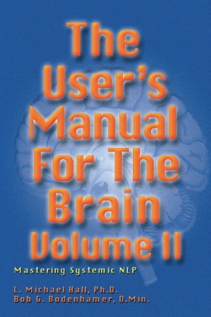 The User's Manual for the Brain Volume II Mastering systematic NLP