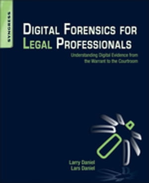 Digital Forensics for Legal Professionals Understanding Digital Evidence From The Warrant To The Courtroom