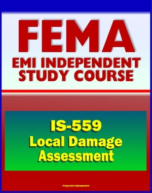 21st Century FEMA Study Course: Local Damage Assessment (IS-559) - Identify Needs,  Set Priorities,  Drive Response and Recovery Actions