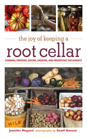 The Joy of Keeping a Root Cellar Canning,  Freezing,  Drying,  Smoking and Preserving the Harvest