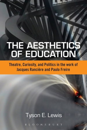 The Aesthetics of Education Theatre,  Curiosity,  and Politics in the Work of Jacques Ranciere and Paulo Freire