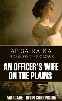 AB-SA-RA-KA: Home of the Crows (an Officer's Wife on the Plains)