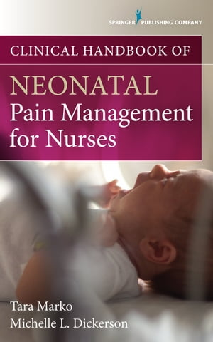 Clinical Handbook of Neonatal Pain Management for Nurses