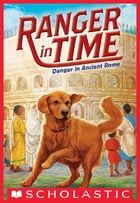Danger in Ancient Rome (Ranger in Time #2) Cover Image