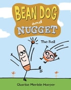 Bean Dog and Nugget: The Ball Cover Image