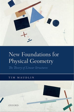 New Foundations for Physical Geometry The Theory of Linear Structures