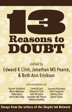 13 Reasons To Doubt Essays from the writers of Skeptic Ink
