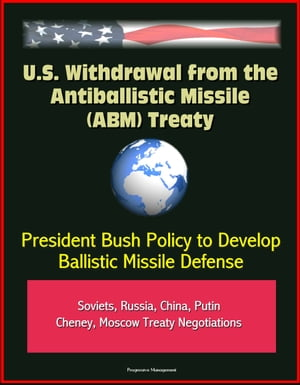 U.S. Withdrawal from the Antiballistic Missile (ABM) Treaty - President Bush Policy to Develop Ballistic Missile Defense,  Soviets,  Russia,  China,  Puti