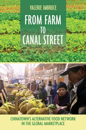 From Farm to Canal Street Chinatown's Alternative Food Network in the Global Marketplace