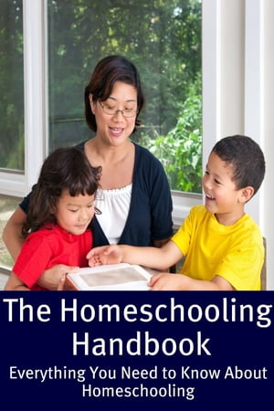 The Homeschooling Handbook Everything You Need to Know About Homeschooling
