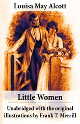 Louisa May Alcott - Little Women - Unabridged with the original illustrations by Frank T. Merrill (200 illustrations)