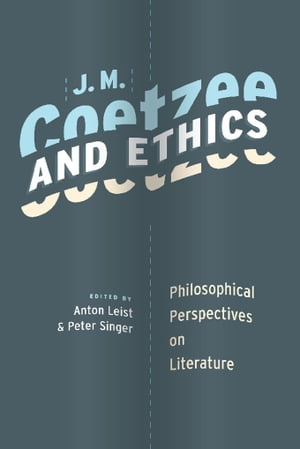 J. M. Coetzee and Ethics Philosophical Perspectives on Literature