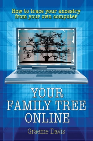 Your Family Tree Online How to Trace Your Ancestry From Your Own Computer