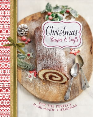 Christmas Recipes & Crafts For the perfect home-made Christmas