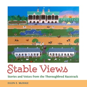 Stable Views Stories and Voices from the Thoroughbred Racetrack