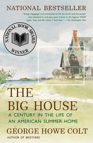 The Big House A Century in the Life of an American Summer Home
