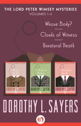 Dorothy L. Sayers - The Lord Peter Wimsey Mysteries, Volumes One through Three