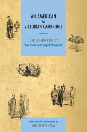 An American in Victorian Cambridge: Charles Astor Bristed's 'Five Years in an English University'
