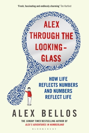 Alex Through the Looking Glass How Life Reflects Numbers,  and Numbers Reflect Life