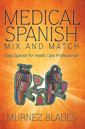 Medical Spanish Mix and Match Easy Spanish for Health Care Professionals