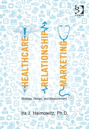 Healthcare Relationship Marketing Strategy,  Design and Measurement