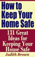 online magazine -  How to Keep Your Home Safe: 131 Great Ideas for Keeping Your House Safe