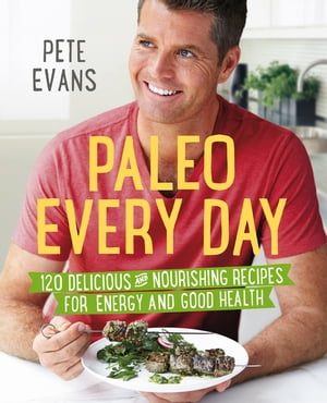 Paleo Every Day 120 Delicious and Nourishing Recipes for Energy and Good Health