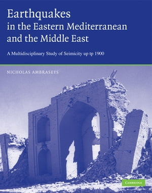 Earthquakes in the Mediterranean and Middle East A Multidisciplinary Study of Seismicity up to 1900