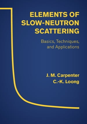Elements of Slow-Neutron Scattering Basics,  Techniques,  and Applications