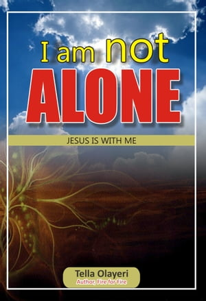 I am not ALONE JESUS IS WITH ME