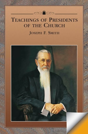 Teachings of the Presidents of the Church: Joseph F. Smith