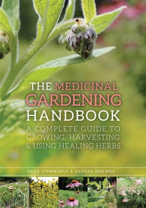 The Medicinal Gardening Handbook A Complete Guide to Growing,  Harvesting,  and Using Healing Herbs