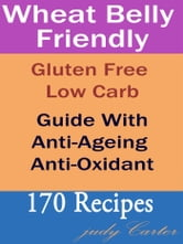 Judy Carter - Wheat Belly Friendly: Gluten Free Low Carb