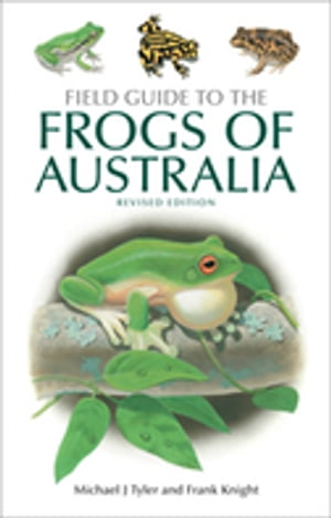 Field Guide to the Frogs of Australia Revised Edition