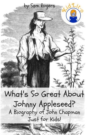 What's So Great About Johnny Appleseed? A Biography of John Chapman Just for Kids!