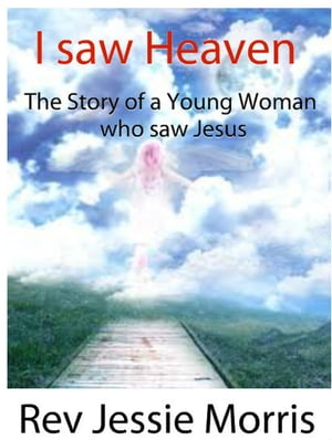 I saw Heaven ? The Story of a Young Woman who saw Jesus. Heaven is for Real,  #1