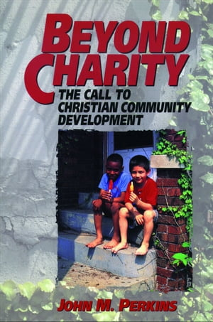 Beyond Charity The Call to Christian Community Development