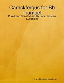 Carrickfergus for Bb Trumpet - Pure Lead Sheet Music By Lars Christian Lundholm