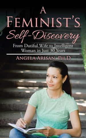 A Feminists Self-Discovery From Dutiful Wife to Intelligent Woman in Just 30 Years